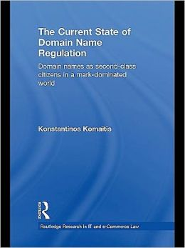 The Current State of Domain Name Regulation: Domain Names as Second Class Citizens in a Mark-dominated World
