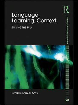 Language, Learning, Context: Talking the Talk