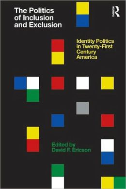 The Politics of Inclusion and Exclusion: Controversies and Strategies for 21st Century Policy and Politics