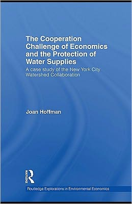 The Cooperation Challenge of Water Supply Economics: A Study of the New York City Watershed Collaboration