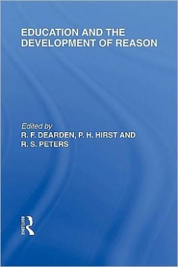 Education and the Development of Reason (International Library of the Philosophy of Education Volume 8)
