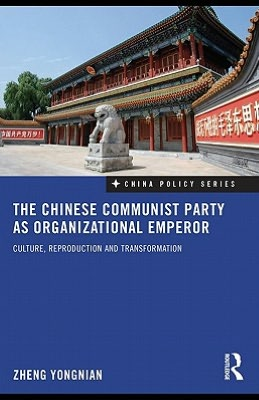 The Chinese Communist Party As Organizational Emperor: Culture, Reproduction and Transformation