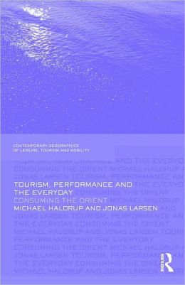 Tourism, Performance and the Everyday: Consuming the Orient