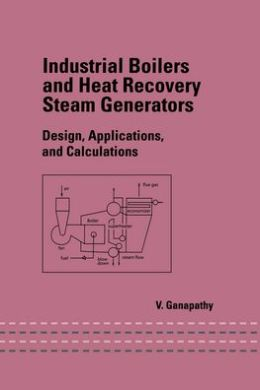 Industrial Boilers And Heat Recovery Steam Generators: Design, Applications And Calculations