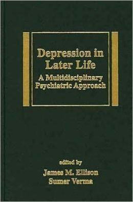 Depression In Later Life: A Multidisciplinary Psychiatric Approach