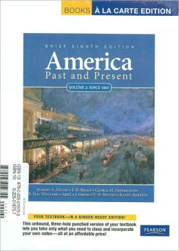 America Past and Present, Brief, Volume 2, Books a la Carte Plus MyHistoryLab