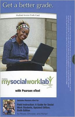 MySocialWorkLab with Pearson eText -- Standalone Access Card -- for Field Instruction: A Guide for Social Work Students, Updated Edition