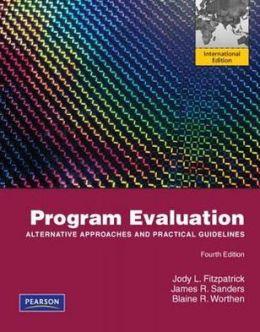 Program Evaluation: Alternative Approaches and Practical Guidelines. Jody L. Fitzpatrick, James R. Sanders, Blaine R. Worthen