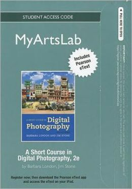 NEW MyArtsLab with Pearson eText Student Access Code Card for A Short Course in Digital Photography (standalone)