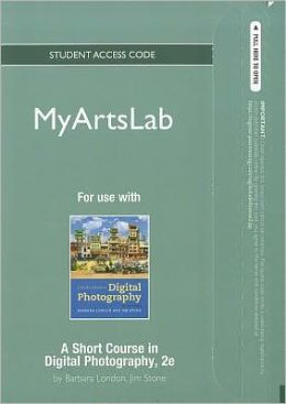 NEW MyArtsLab -- Standalone Access Card -- for A Short Course in Digital Photography