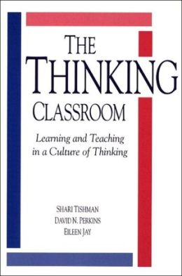 The Thinking Classroom: Learning and Teaching in a Culture of Thinking