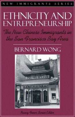 Ethnicity and Entrepreneurship: The New Chinese Immigrants in the San Francisco Bay Area