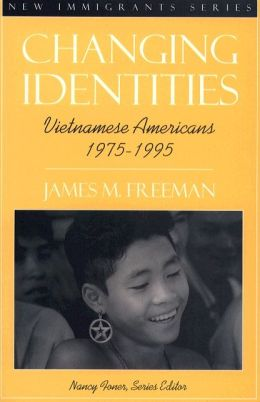 Changing Identities: Vietnamese Americans 1975 - 1995 (Part of the New Immigrants Series)