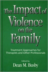 The Impact of Violence on the Family: Treatment Approaches for Therapists and Other Professionals