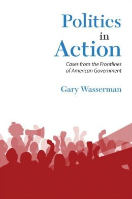 Politics in Action: Cases From the Frontlines of American Government