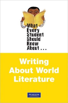 What Every Student Should Know About Writing About World Literature