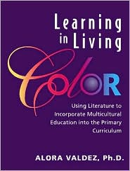 Learning in Living Color: Using Literature to Incorporate Multicultural Education Into the Primary Curriculum