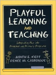 Playful Learning and Teaching: Integrating Play into Preschool and Primary Programs