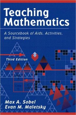Teaching Mathematics: A Sourcebook of Aids, Activities, and Strategies