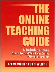 The Online Teaching Guide: A Handbook of Attitudes, Strategies, and Techniques for the Virtual Classroom