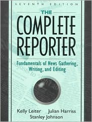 The Complete Reporter: Fundamentals of News Gathering, Writing, and Editing
