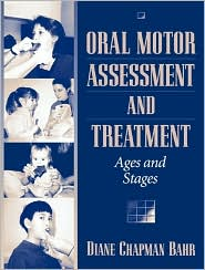 Oral Motor Assessment and Treatment : Ages and Stages