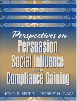Perspectives on Persuasion, Social Influence and Compliance Gaining