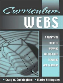 Curriculum Webs: A Practical Guide to Weaving the Web into Teaching and Learning