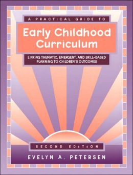 A Practical Guide to Early Childhood Curriculum: Linking Thematic, Emergent, and Skill-Based Planning to Children's Outcomes