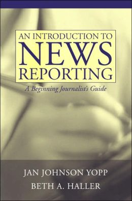 An Introduction to News Reporting: A Beginning Journalist's Guide