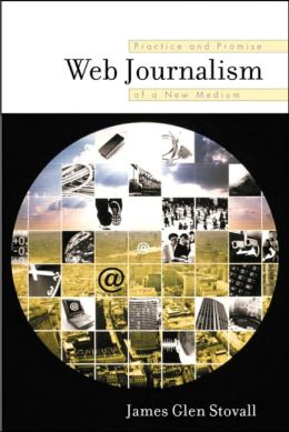 Web Journalism: Practice and Promise of a New Medium