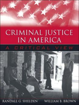 Criminal Justice in America: A Critical View