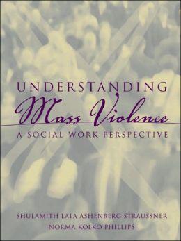 Understanding Mass Violence : A Social Work Perspective