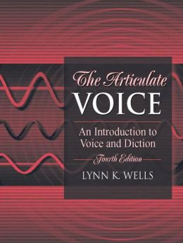 The Articulate Voice: An Introduction to Voice and Diction