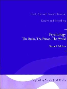 Grade Aid with Practice Tests for Kosslyn and Rosenberg's Psychology: The Brain, the Person, the World