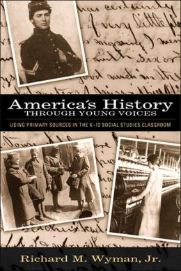 America's History Through Young Voices: Using Primary Sources in the K-12 Scoial Studies Classroom