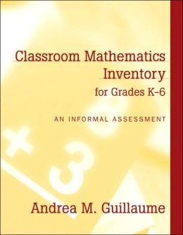 Classroom Mathematics Inventory for Grades K-6: An Informal Assessment