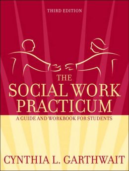 Social Work Practicum: Guide and Workbook for Students
