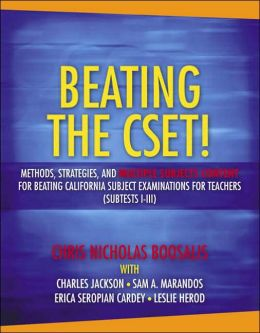 Beating the CSET! Methods, Strategies, and Multiple Subjects Content for Beating the California Subject Examinations for Teachers (Subtests I-III)