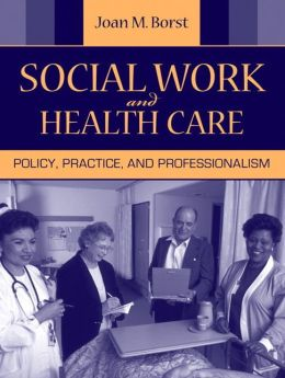Social Work and Health Care: Policy, Practice, & Professionalism