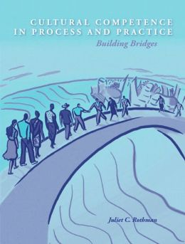 Cultural Competence in Process and Practice: Building Bridges