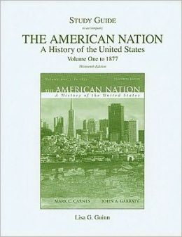 Study Guide for The American Nation: A History of the United States, Volume 1 (to 1877) for American Nation, The: A History of the United States, Volume 1 (to 1877)
