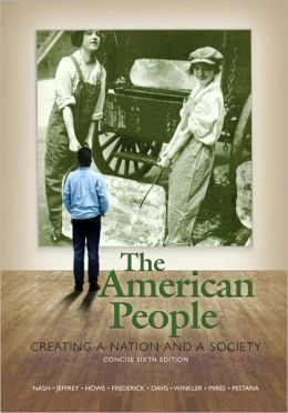 The American People, Concise Edition: Creating a Nation and a Society, Combined Volume