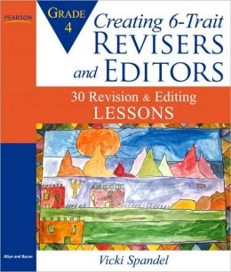 Creating 6-Trait Revisers and Editors for Grade 4: 30 Revision and Editing Lessons