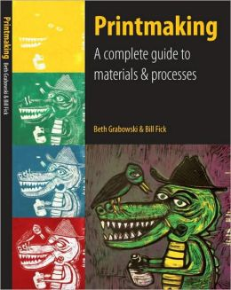 Printmaking: A Complete Guide to Materials & Processes