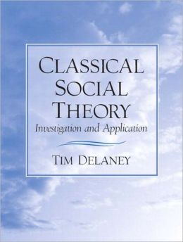 Classical Social Theory: Investigation And Application- (Value Pack w/MySearchLab)