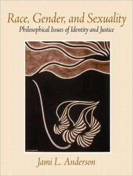 Race, Gendernd Sexuality: Philosophical Issues Of Identity And Justice- (Value Pack w/MySearchLab)