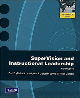 Supervision and Instructional Leadership: A Developmental Approach. by Carl D. Glickman, Stephen P. Gordon, Jovita M. Ross-Gordon