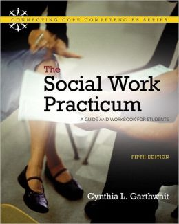 Social Work Practicum. The: A Guide and Workbook for Students with MySocialWorkLab with Pearson eText)
