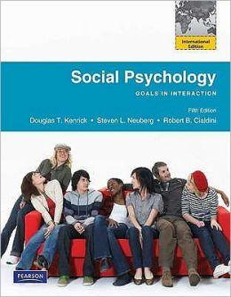 Social Psychology. Douglas T. Kenrick, Steven L. Neuberg, Robert B. Cialdini